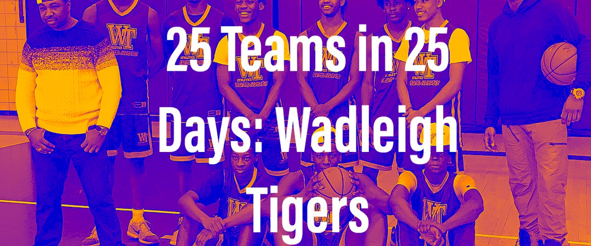 25 Teams in 25 Days: Wadleigh Tigers
