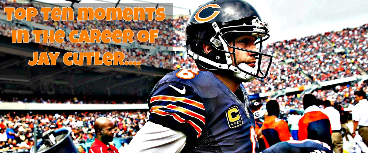 Top Ten Moments in the Career of Jay Cutler...