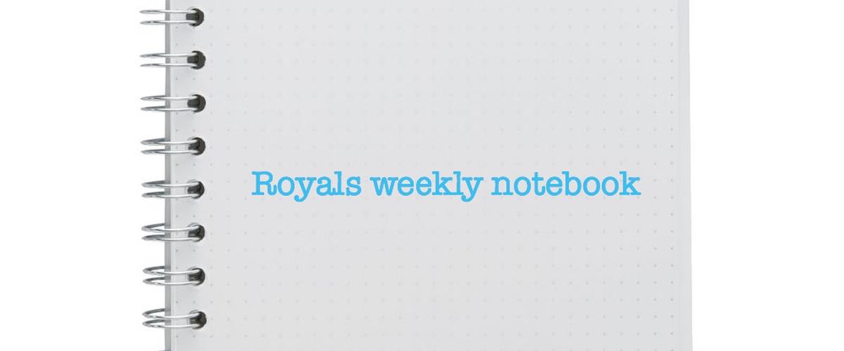Royals weekly notebook
