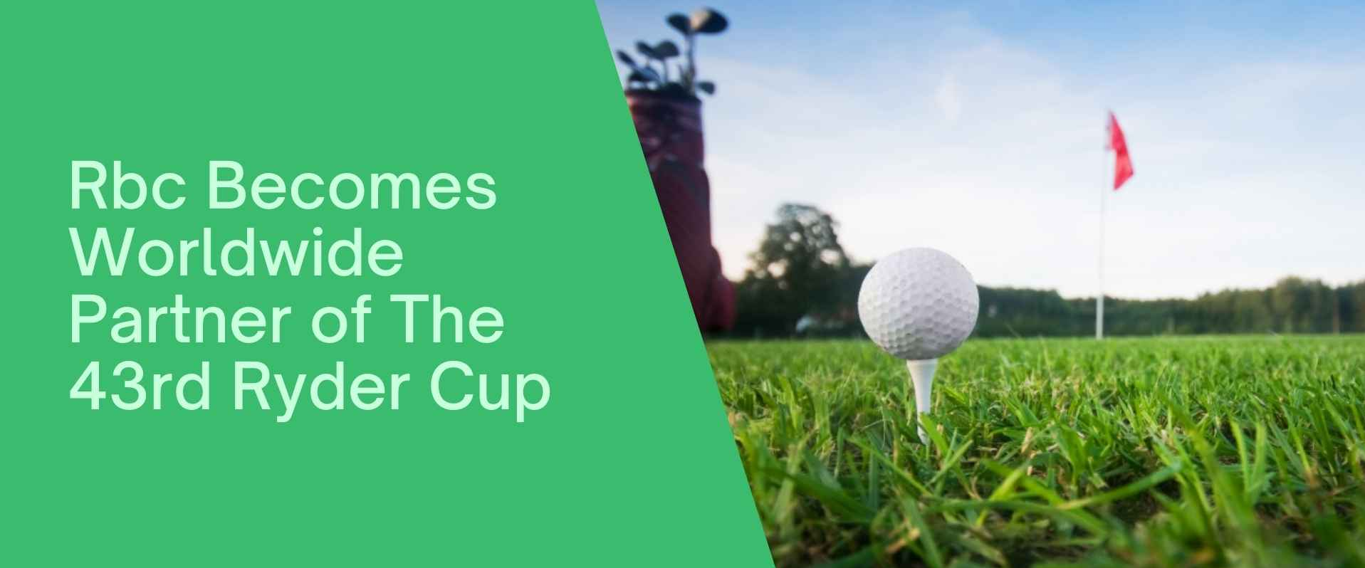 Rbc Becomes Worldwide Partner Of The 43rd Ryder Cup