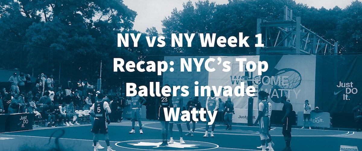 NY vs NY Week 1 Recap: NYC's Top Ballers invade Watty