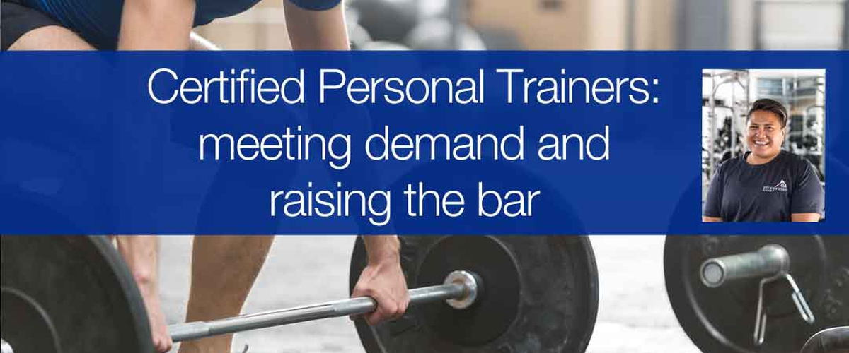 Certified Personal Trainers: meeting demand and raising the bar